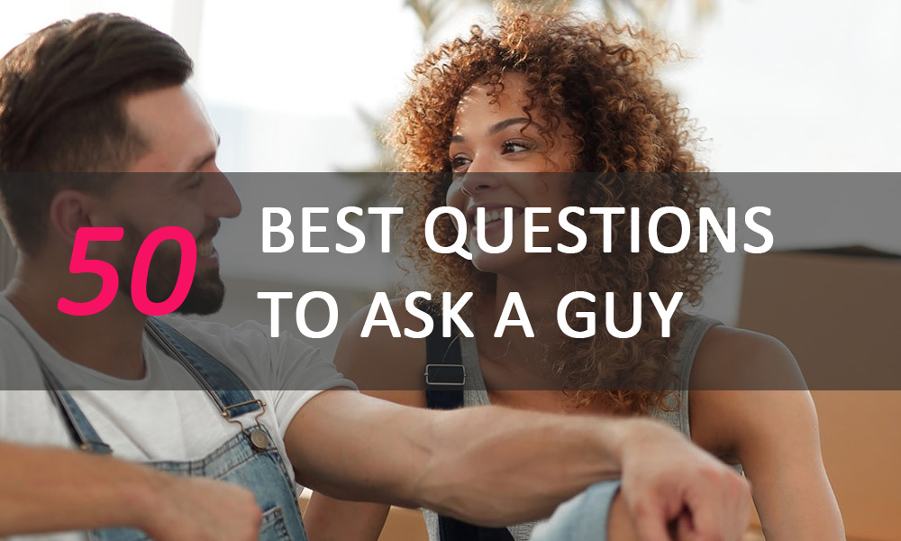 Best Questions to Ask a Guy